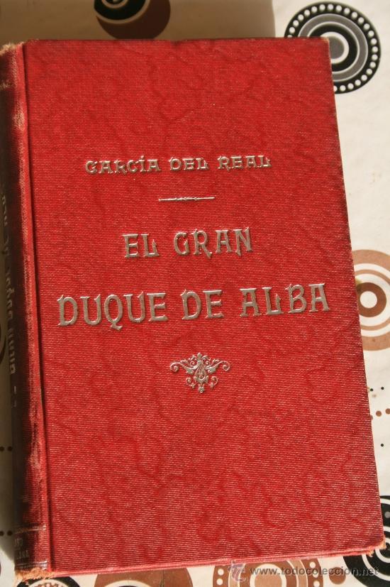 EL GRAN DUQUE DE ALBA. (Libros de Segunda Mano - Historia Antigua)
