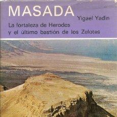 Libros de segunda mano: MASADA. LA FORTALEZA DE HERODES Y EL ÚLTIMO BASTIÓN DE LOS ZELOTES DE YIGAEL YADIN(DESTINO). Lote 34963496