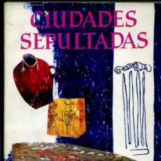 Libros de segunda mano: SCHREIBER : CIUDADES SEPULTADAS (VERGARA CÍRCULO, 1961) . Lote 35345495