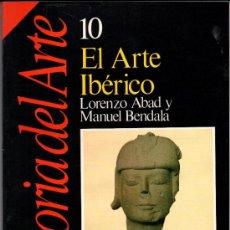 Libros de segunda mano: HISTORIA DEL ARTE Nº 10 EL ARTE IBERICO - LORENZO ABAD Y MANUEL BENDALA- COLECCION HISTORIA 16. Lote 35502537