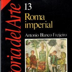 Libros de segunda mano: HISTORIA DEL ARTE Nº 13 ROMA IMPERIAL - ANTONIO BLANCO FREIJEIRO - COLECCION HISTORIA 16. Lote 37988032
