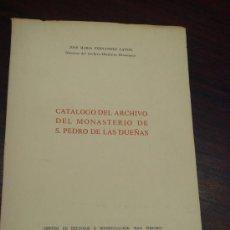 Libros de segunda mano: CATALOGO DEL ARCHIVO DEL MONASTERIO DE SAN PEDRO DE LAS DUEÑAS. (LEÓN). Lote 35890795