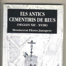 Libros de segunda mano: ELS ANTICS CEMENTIRIS DE REUS. SEGLES XII - XVIII. MONTSERRAT FLORES JUANPERE.. Lote 36417082