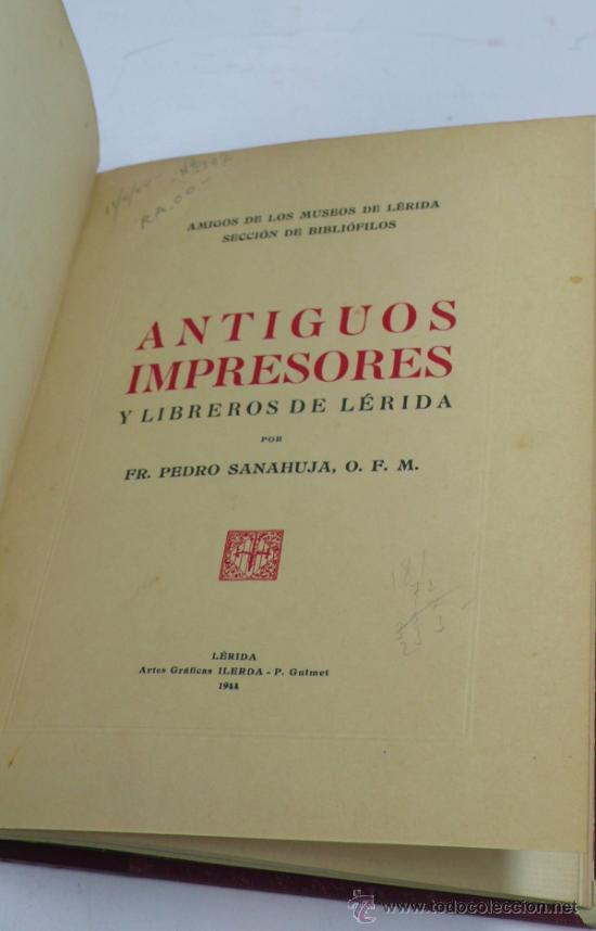 ANTIGUOS IMPRESORES Y LIBREROS DE LÉRIDA. PEDRO SANAHUJA, ILERDA ED. 1944. 17X23 CM. (Libros de Segunda Mano - Historia Antigua)