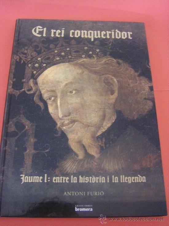 EL REI CONQUERIDOR. JAUME I: ENTRE LA HISTÒRIA I LA LLEGENDA (VALENCIANO - CATALÁN) (Libros de Segunda Mano - Historia Antigua)