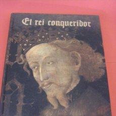Libros de segunda mano: EL REI CONQUERIDOR. JAUME I: ENTRE LA HISTÒRIA I LA LLEGENDA (VALENCIANO - CATALÁN). Lote 37158082