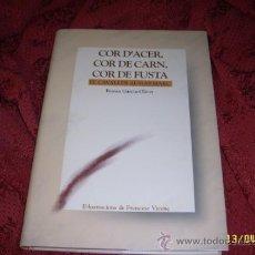 Libros de segunda mano: COR D'ACER,COR DE CARN,COR DE FUSTA.EL CAVALLER AUSIÀS MARC.FERRAN GARCIA-OLIVER.UNA JOIA!!. Lote 37678388