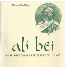 Libros de segunda mano: ALI BEI, UN PELEGRÍ CATALÀ PER TERRES DE L'ISLAM (VARIOS AUTORES). Lote 38477288