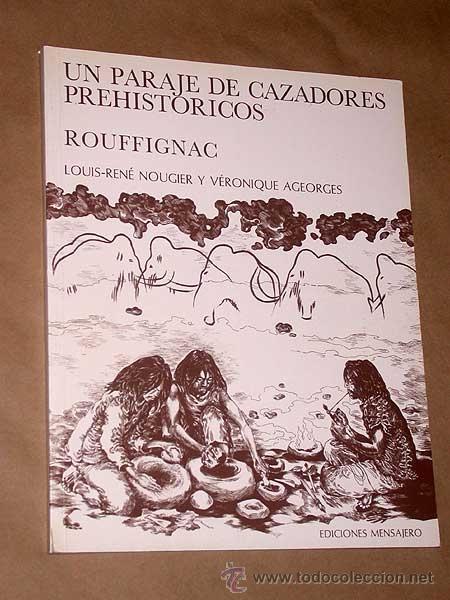UN PARAJE DE CAZADORES, ROUFFIGNAC. LOUIS RENE NOUGIER Y VERONIQUE AGEORGES. ED. MENSAJERO, 1988. ++ (Libros de Segunda Mano - Historia Antigua)