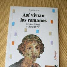 Libros de segunda mano: ASÍ VIVIAN LOS ROMANOS. VIDA COTIDIANA. ESPINÓS. MASIÁ. SÁNCHEZ. VILAR. ANAYA. 1988. Lote 39262429