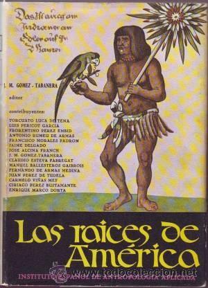 LAS RAICES DE AMERICA. EDITOR: JOSÉ MANUEL GÓMEZ-TABANERA. INSTITUTO ESPAÑOL DE ANTROPOLOGÍA (Libros de Segunda Mano - Historia Antigua)