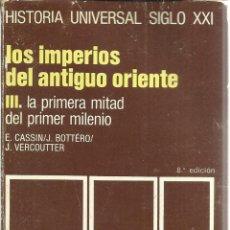 Libros de segunda mano: LOS IMPERIOS DEL ANTIGUO ORIENTE. E. CASSIN. J. BOTTÉRO. J. VERCOUTTER. 8ªED. SIGLO XXI. MADRID.1980. Lote 39707692