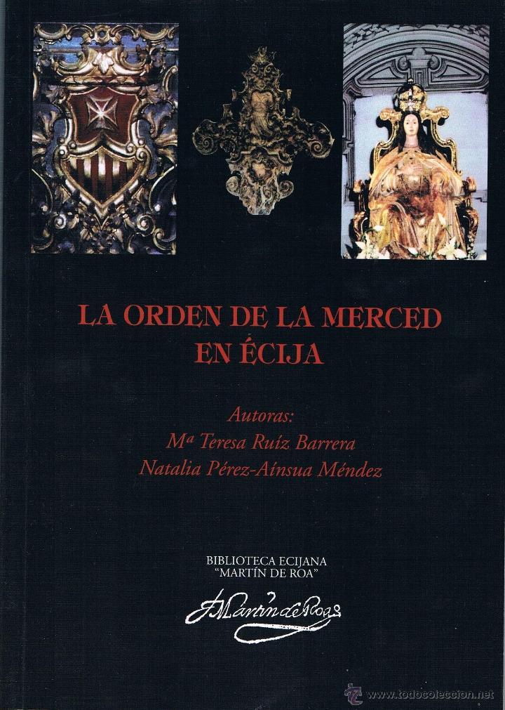 LA ORDEN DE LA MERCED EN ÉCIJA. BIBLIOTECA ECIJANA MARTÍN DE ROA. (Libros de Segunda Mano - Historia Antigua)