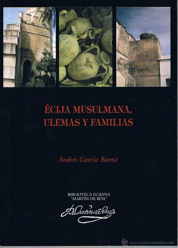 ÉCIJA MUSULMANA. ULEMAS Y FAMILIAS. BIBLIOTECA ECIJANA MARTÍN DE ROA. (Libros de Segunda Mano - Historia Antigua)