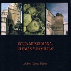 Libros de segunda mano: ÉCIJA MUSULMANA. ULEMAS Y FAMILIAS. BIBLIOTECA ECIJANA MARTÍN DE ROA.. Lote 42060944