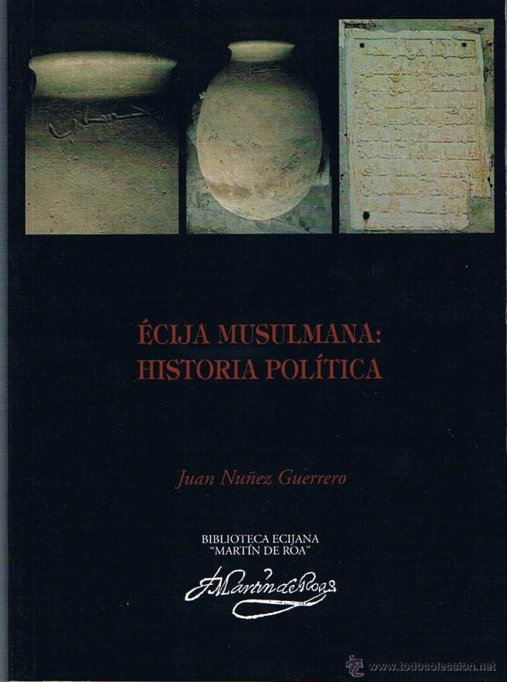ÉCIJA MUSULMANA: HISTORIA POLÍTICA. BIBLIOTECA ECIJANA MARTÍN DE ROA. (Libros de Segunda Mano - Historia Antigua)