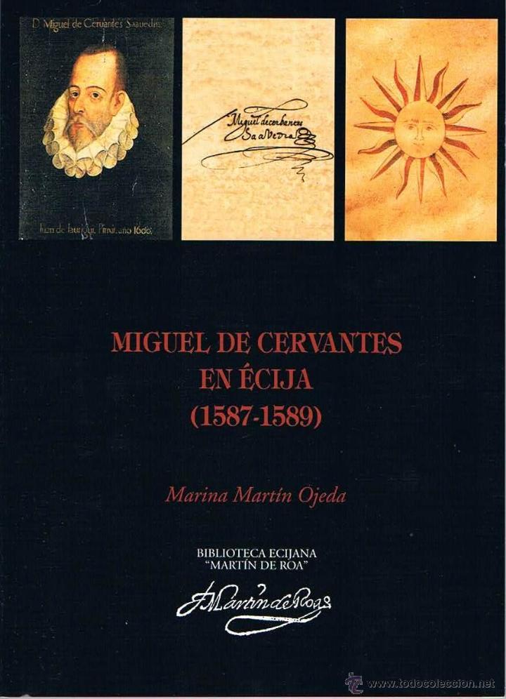 MIGUEL DE CERVANTES EN ÉCIJA (1587-1589). BIBLIOTECA ECIJANA MARTÍN DE ROA. (Libros de Segunda Mano - Historia Antigua)