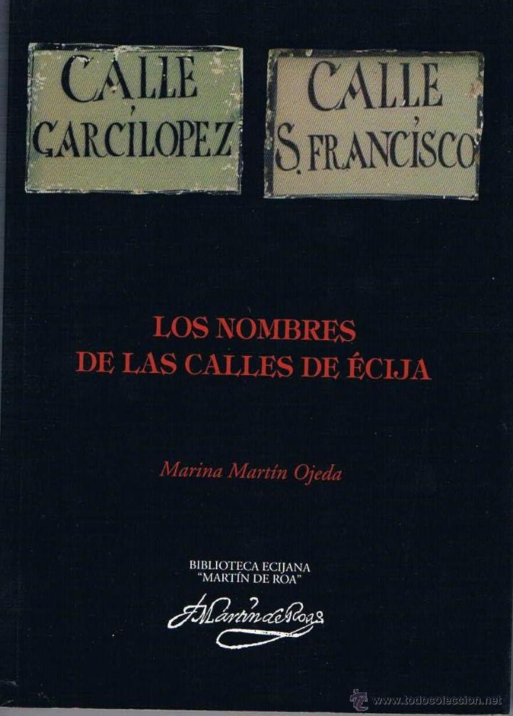 LOS NOMBRES DE LAS CALLES DE ÉCIJA. BIBLIOTECA ECIJANA MARTÍN DE ROA. (Libros de Segunda Mano - Historia Antigua)