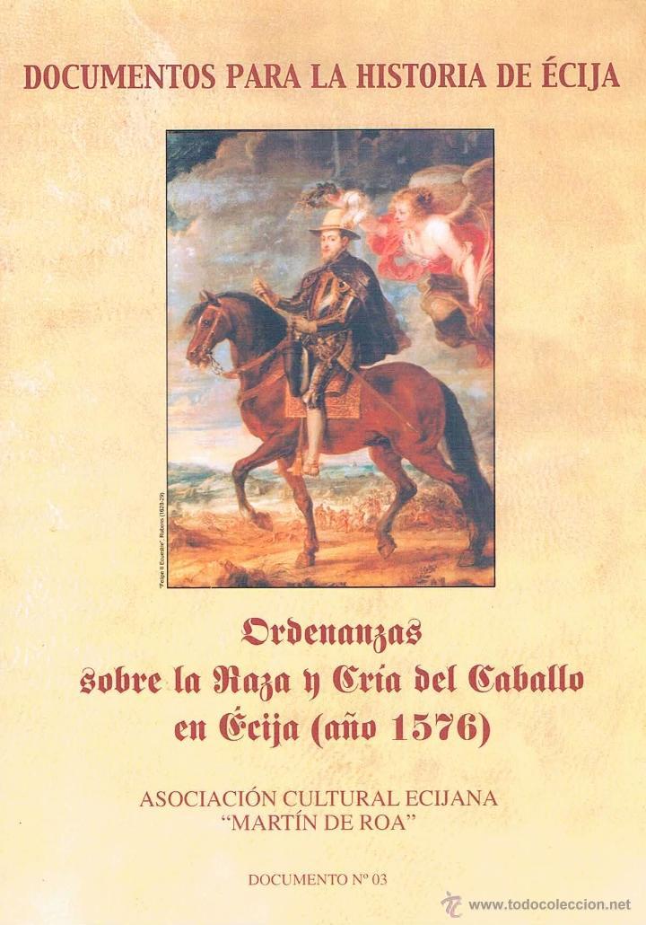 ORDENANZAS SOBRE LA RAZA Y CRÍA DEL CABALLO EN ÉCIJA (AÑO 1756) DOCUMENTOS PARA LA HISTORIA DE ÉCIJA (Libros de Segunda Mano - Historia Antigua)