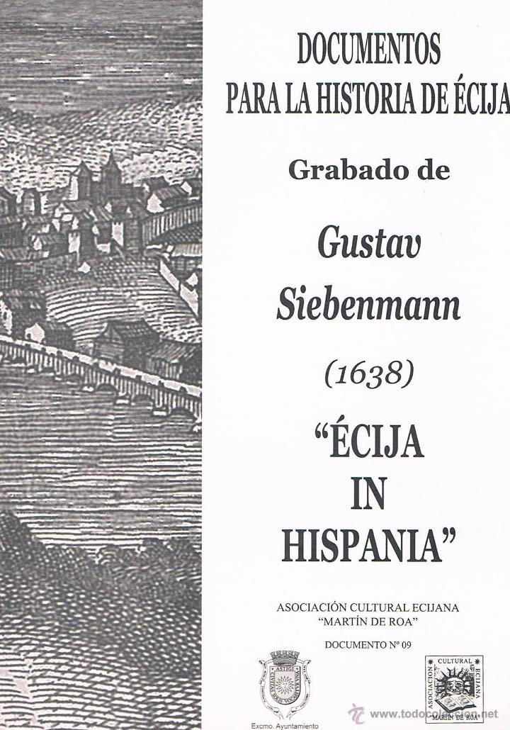 GRABADO DE GUSTAV SIEBENMANN (1638) ÉCIJA IN HISPANIA. DOCUMENTOS PARA LA HISTORIA DE ÉCIJA (Libros de Segunda Mano - Historia Antigua)