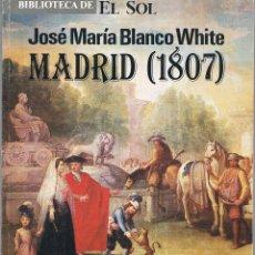 Libros de segunda mano: MADRID (1807) JOSÉ MARÍA BLANCO WHITE. BIBLIOTECA DE EL SOL. 1991. Lote 39957556