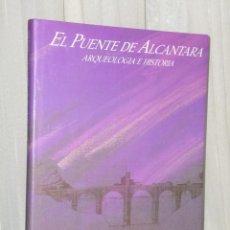 Libros de segunda mano: EL PUENTE DE ALCÁNTARA. ARQUEOLOGÍA E HISTORIA.. Lote 39884924
