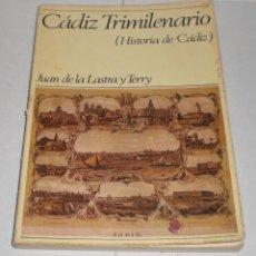 Libros de segunda mano: CADIZ TRIMILENARIO (HISTORIA DE CADIZ). JUAN DE LA LASTRA Y TERRY. CADIZ 1980. Lote 40036286