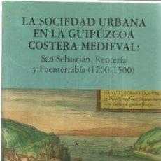 Libros de segunda mano: LA SOCIEDAD URBANA EN LA GUIPÚZCOA COSTERA MEDIEVAL. SOLEDAD TENA GARCÍA. FUNDACIÓN KUTXA. 1997. Lote 40067905