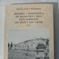 Libros de segunda mano: HISTORIA I ONOMASTICA DE RIUDECOLS I DELS SEUS AGREGATS LES IRLES I LES VOLTES. AÑO 1990.. Lote 40317042