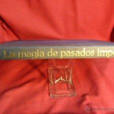 Libros de segunda mano: LA MAGIA DE PASADOS IMPERIOS - MUNDO ACTUAL DE EDICIONES - 1977 . Lote 40375688