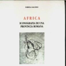 Libros de segunda mano: ÁFRICA. ICONOGRAFÍA DE UNA PROVINCIA ROMANA. (F. SALCEDO) 1996 - SIN USAR JAMÁS. Lote 40388691
