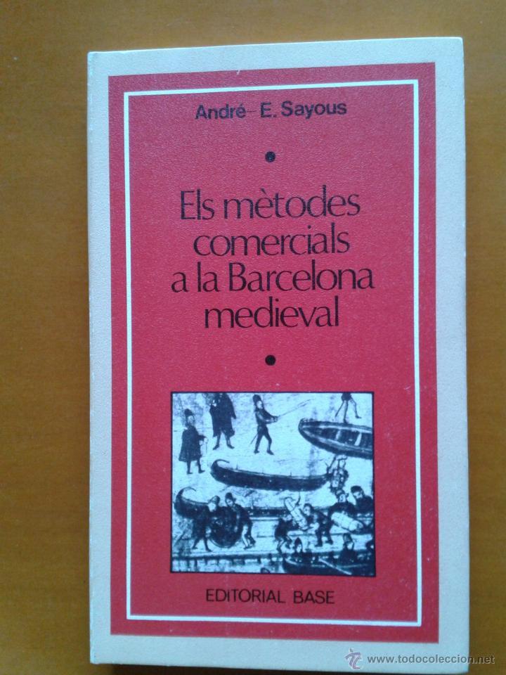 ELS MÈTODES COMERCIALS A LA BARCELONA MEDIEVAL. ANDRÉ SAYOUS. 187 P. 1ª ED 1975 EDAD MEDIA CATALUÑA (Libros de Segunda Mano - Historia Antigua)