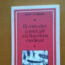 Libros de segunda mano: ELS MÈTODES COMERCIALS A LA BARCELONA MEDIEVAL. ANDRÉ SAYOUS. 187 P. 1ª ED 1975 EDAD MEDIA CATALUÑA. Lote 40413996
