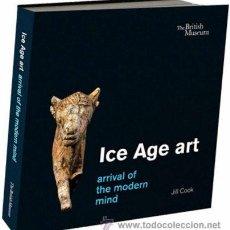 Libros de segunda mano: ICE AGE ART - ARRIVAL OF THE MODERN MIND - JILL COOK - THE BRITISH MUSEUM PREHISTORIA EDAD DEL HIELO. Lote 235899630