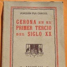 Libros de segunda mano: GERONA EN EL PRIMER TERCIO DEL SIGLO XX JOAQUÍN PLA CARGOL 1946. Lote 40702908
