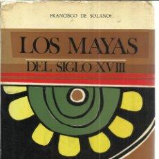 Libros de segunda mano: LOS MAYAS DEL SIGLO XVIII. FRANCISCO DE SOLANO. EDICIONES CULTURA HISPÁNICA. MADRID. 1974. Lote 40712125