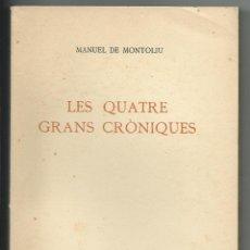 Libros de segunda mano: LES QUATRE GRANS CRONIQUES .- MANUEL DE MONTOLIU .- CATALAN 1959. Lote 40787744