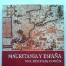 Libros de segunda mano: MAURITANIA Y ESPAÑA, UNA HISTORIA EN COMUN - LOS ALMORAVIDES UNIFICADORES DEL MAGREB Y AL-ANDALUS. Lote 41253045