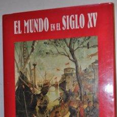 Libros de segunda mano: EL MUNDO EN EL SIGLO XV. JOSÉ ALCINA Y OTROS RM64630. Lote 41511101