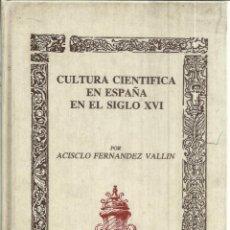 Libros de segunda mano: CULTURA CIENTÍFICA EN ESPAÑA EN SIGLO XVI. ACISCLO FERNÁNDEZ VALLÍN. EDI. PADILLA. SEVILLA. 1989. Lote 192788685