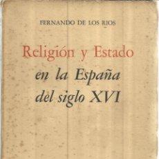 Libros de segunda mano: RELIGIÓN Y ESTADO EN LA ESPAÑA DEL SIGLO XVI. FERNANDO DE LOS RIOS. F.DE CULTURA ECONÓMICA. 1957.. Lote 41568102