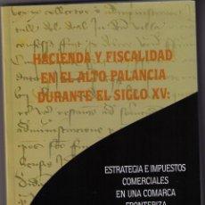 Libros de segunda mano: HACIENDA Y FISCALIDAD EN EL ALTO PALANCIA DURANTE EL SIGLO XV. MARIA DE LUNA X. SEGORBE. 2007.. Lote 42422334