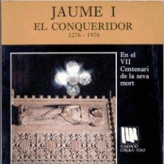 Libros de segunda mano: JAUME I EL CONQUERIDOR 1276-1976. EN EL VII CENTENARI DE LA SEVA MORT.. Lote 42891250