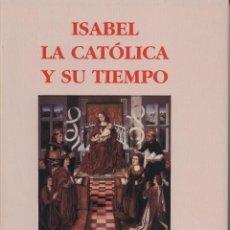 Libros de segunda mano: ISABEL LA CATÓLICA Y SU TIEMPO (REAL ACADEMIA DE LA HISTORIA, 2005) SIN USAR. Lote 43792403