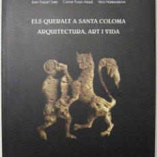 Libros de segunda mano: ELS QUERALT A SANTA COLOMA. ARQUITECTURA, ART I VIDA.. Lote 43811132