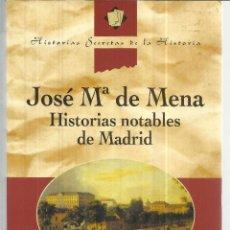Libros de segunda mano: HISTORIAS NOTABLES DE MADRID. JOSÉ Mª DE MENA. PLAZA & JANES. BARCELONA. 1997. Lote 43912250