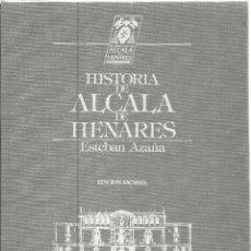 Libros de segunda mano: HISTORIA DE ALCALÁ DE HENARES. ED. FACSIMIL. ESTEBAN AZAÑA. GALEA. S.A. MADRID. 1986. Lote 44305621