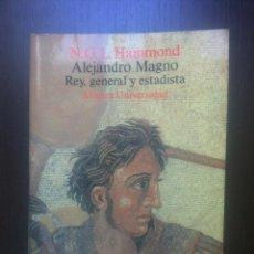 Libros de segunda mano: ALEJANDRO MAGNO - REY, GENERAL Y ESTADISTA - N.G.L. HAMMOND - ALIANZA UNIVERSIDAD - MADRID - 1992 -. Lote 45059261
