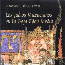 Libros de segunda mano: LOS JUDIOS VALENCIANOS EN LA BAJA EDAD MEDIA.FRANCISCO A.ROCA TRAVER. Lote 45076361