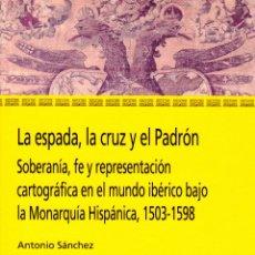 Libros de segunda mano: ESPADA,CRUZ Y PADRÓN. SOBERANÍA, FÉ Y REPRESENTACIÓN CARTOGRÁFICA MUNDO IBÉRICO MONARQUÍA HISPÁNICA. Lote 191364153